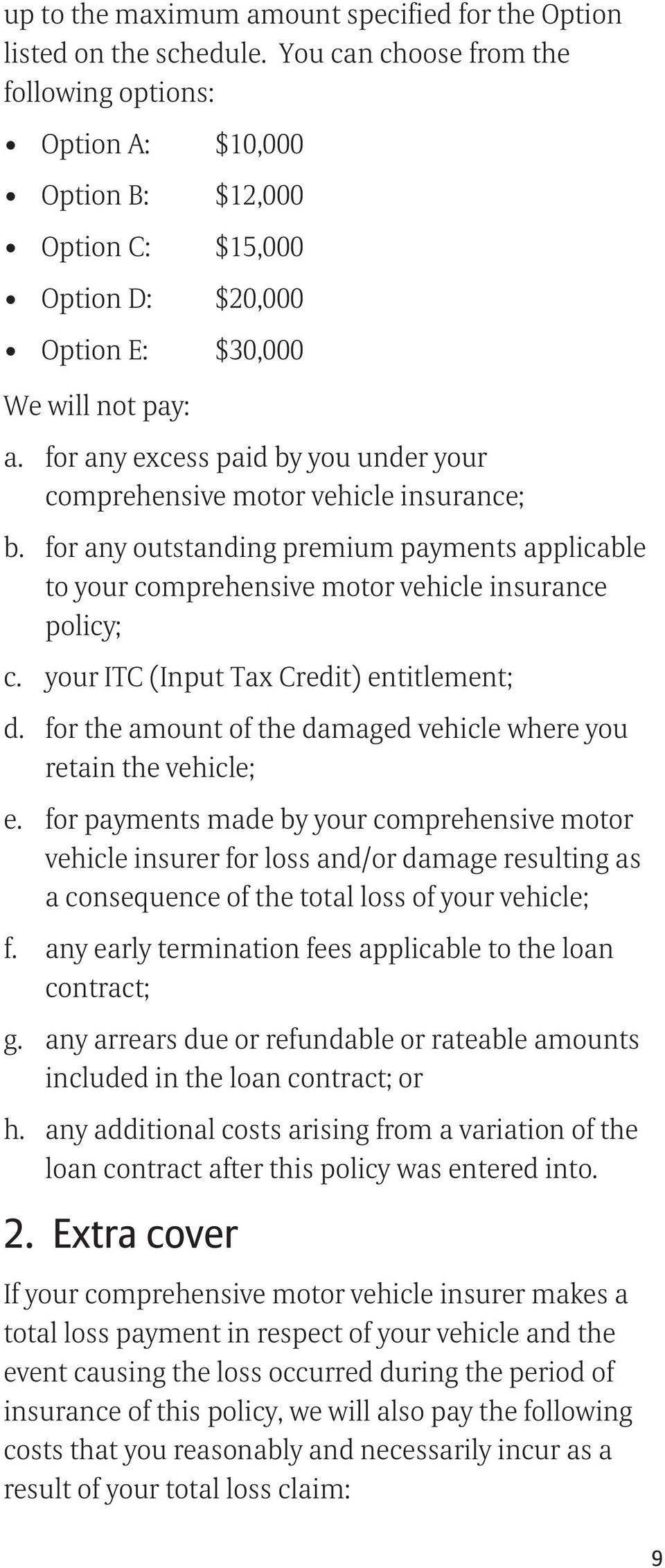 for any excess paid by you under your comprehensive motor vehicle insurance; b. for any outstanding premium payments applicable to your comprehensive motor vehicle insurance policy; c.