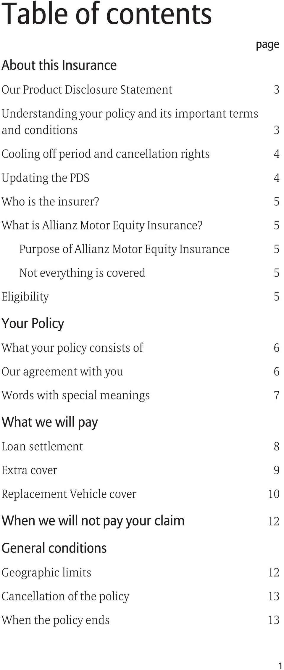 5 Purpose of Allianz Motor Equity Insurance 5 Not everything is covered 5 Eligibility 5 Your Policy What your policy consists of 6 Our agreement with you 6 Words with