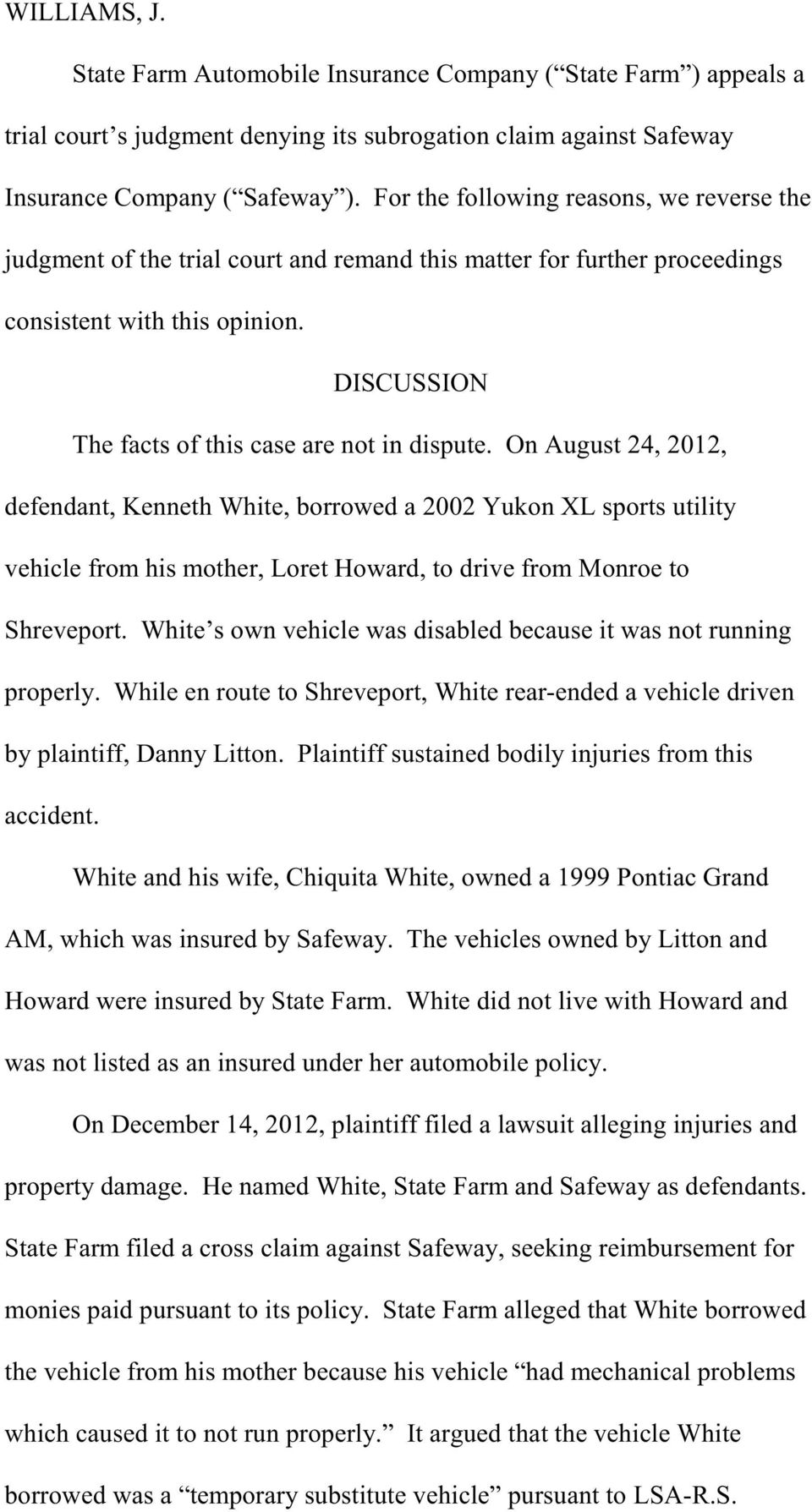 On August 24, 2012, defendant, Kenneth White, borrowed a 2002 Yukon XL sports utility vehicle from his mother, Loret Howard, to drive from Monroe to Shreveport.