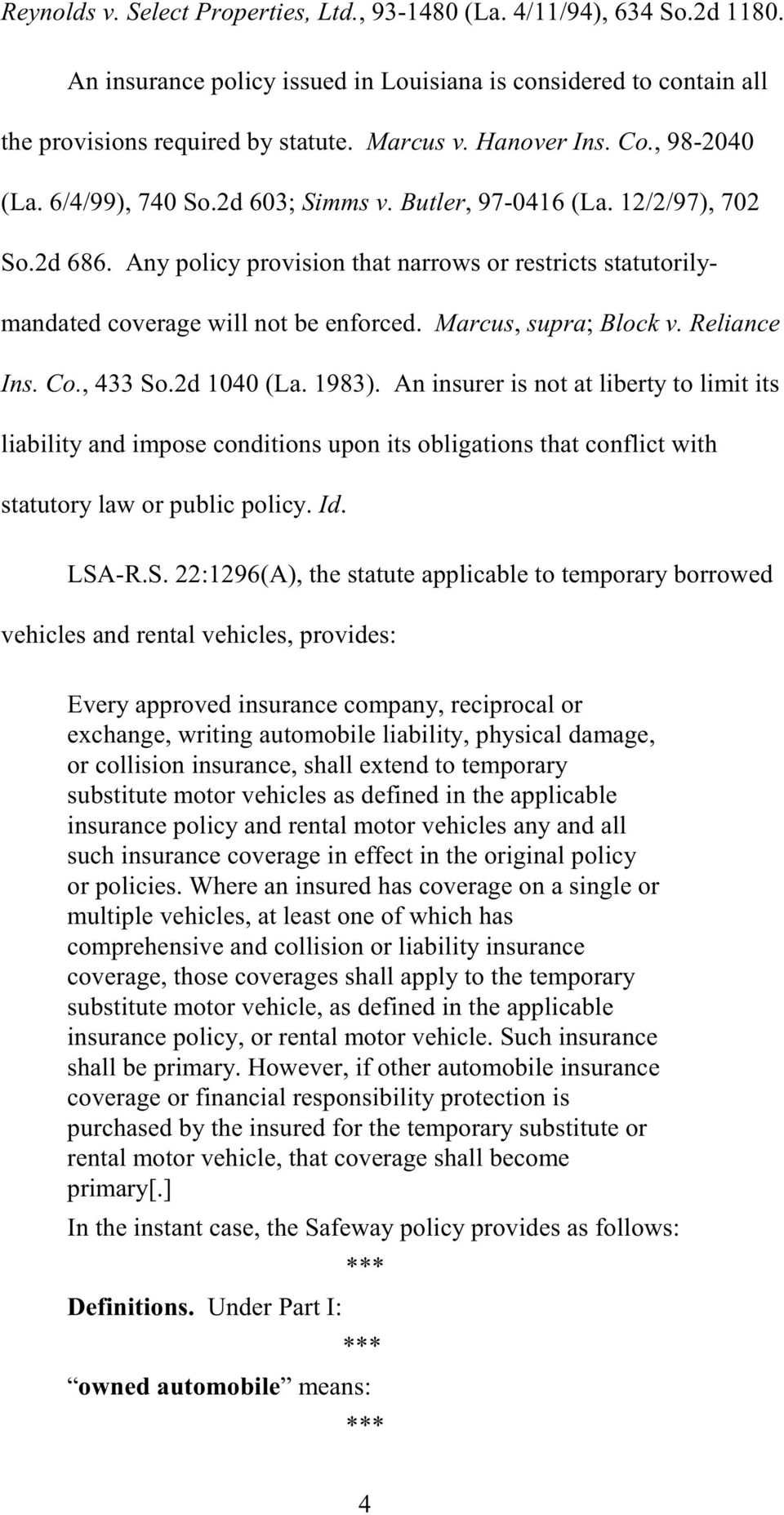 Any policy provision that narrows or restricts statutorilymandated coverage will not be enforced. Marcus, supra; Block v. Reliance Ins. Co., 433 So.2d 1040 (La. 1983).