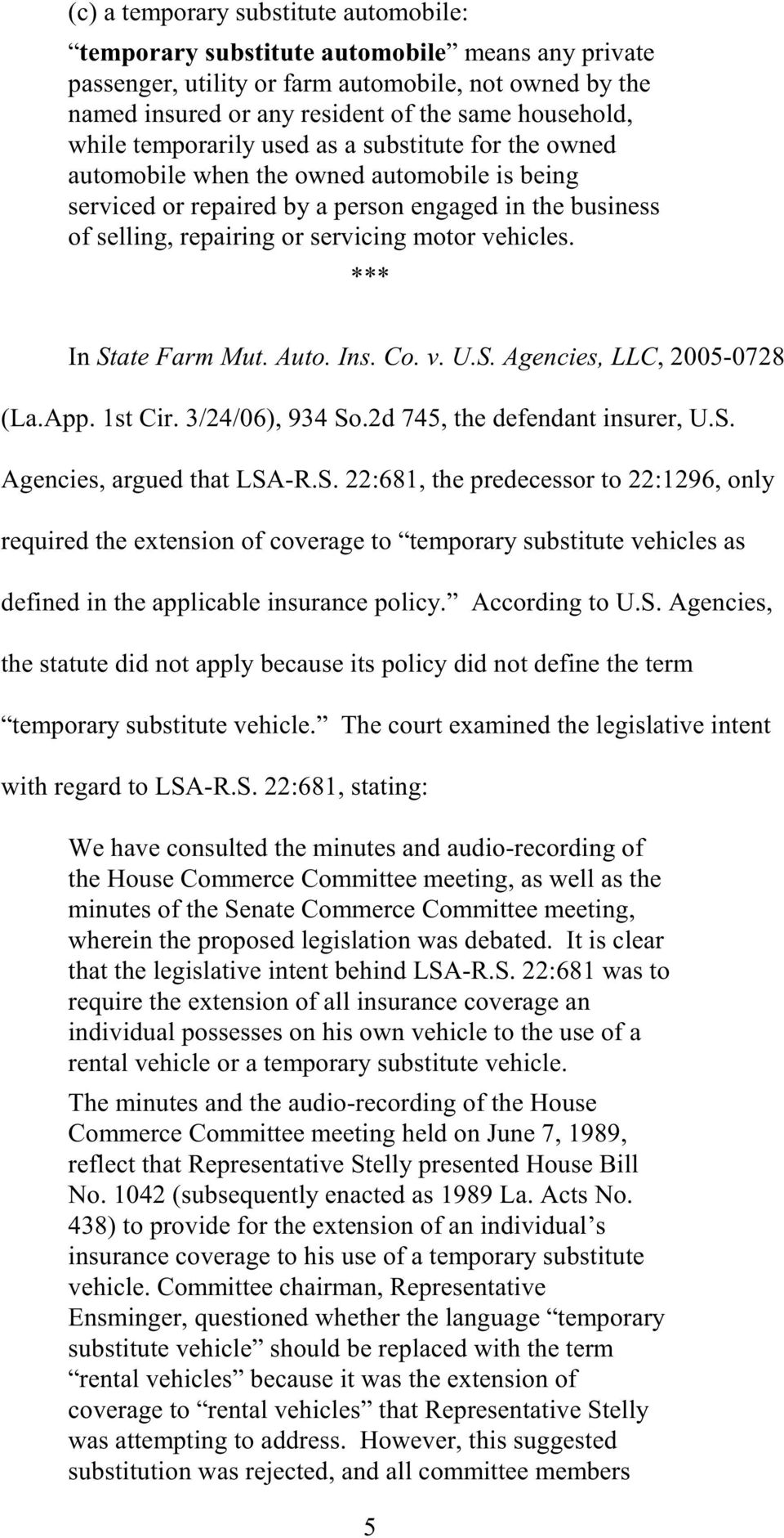 vehicles. In State Farm Mut. Auto. Ins. Co. v. U.S. Agencies, LLC, 2005-0728 (La.App. 1st Cir. 3/24/06), 934 So.2d 745, the defendant insurer, U.S. Agencies, argued that LSA-R.S. 22:681, the predecessor to 22:1296, only required the extension of coverage to temporary substitute vehicles as defined in the applicable insurance policy.