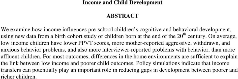 On average, low income children have lower PPVT scores, more mother-reported aggressive, withdrawn, and anxious behavior problems, and also more interviewer-reported problems with