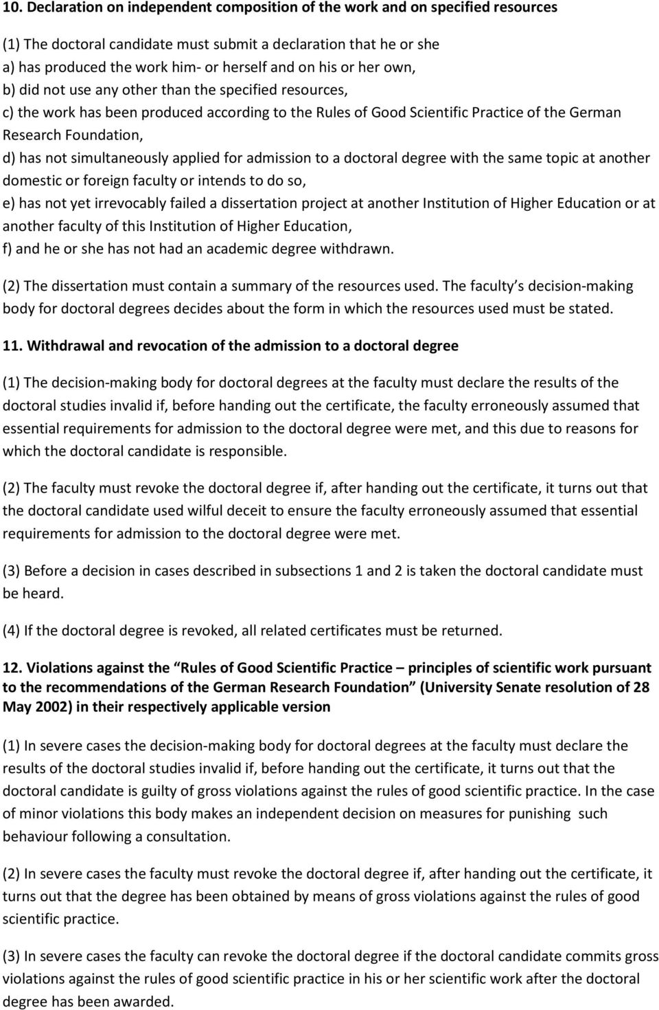 simultaneously applied for admission to a doctoral degree with the same topic at another domestic or foreign faculty or intends to do so, e) has not yet irrevocably failed a dissertation project at
