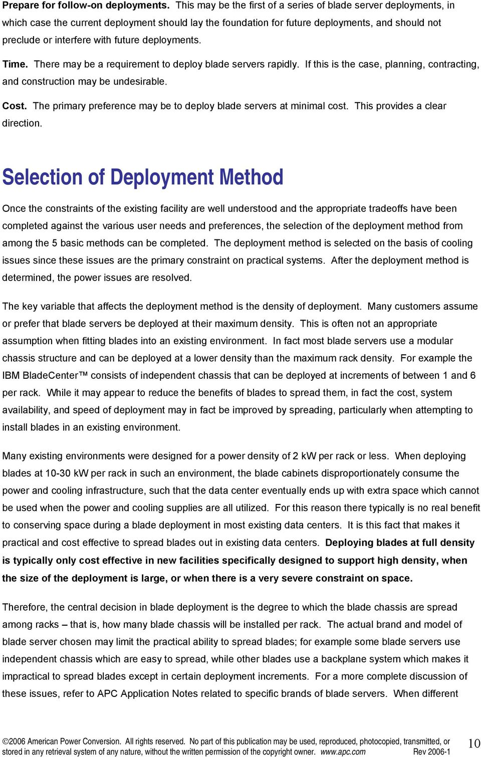 deployments. Time. There may be a requirement to deploy blade servers rapidly. If this is the case, planning, contracting, and construction may be undesirable. Cost.