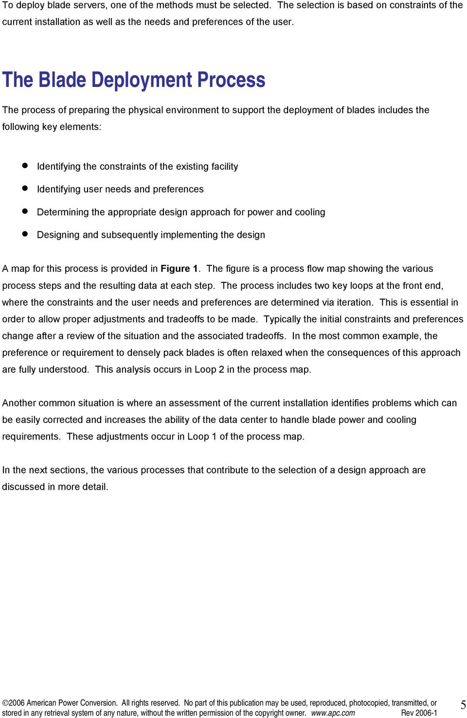 facility Identifying user needs and preferences Determining the appropriate design approach for power and cooling Designing and subsequently implementing the design A map for this process is provided