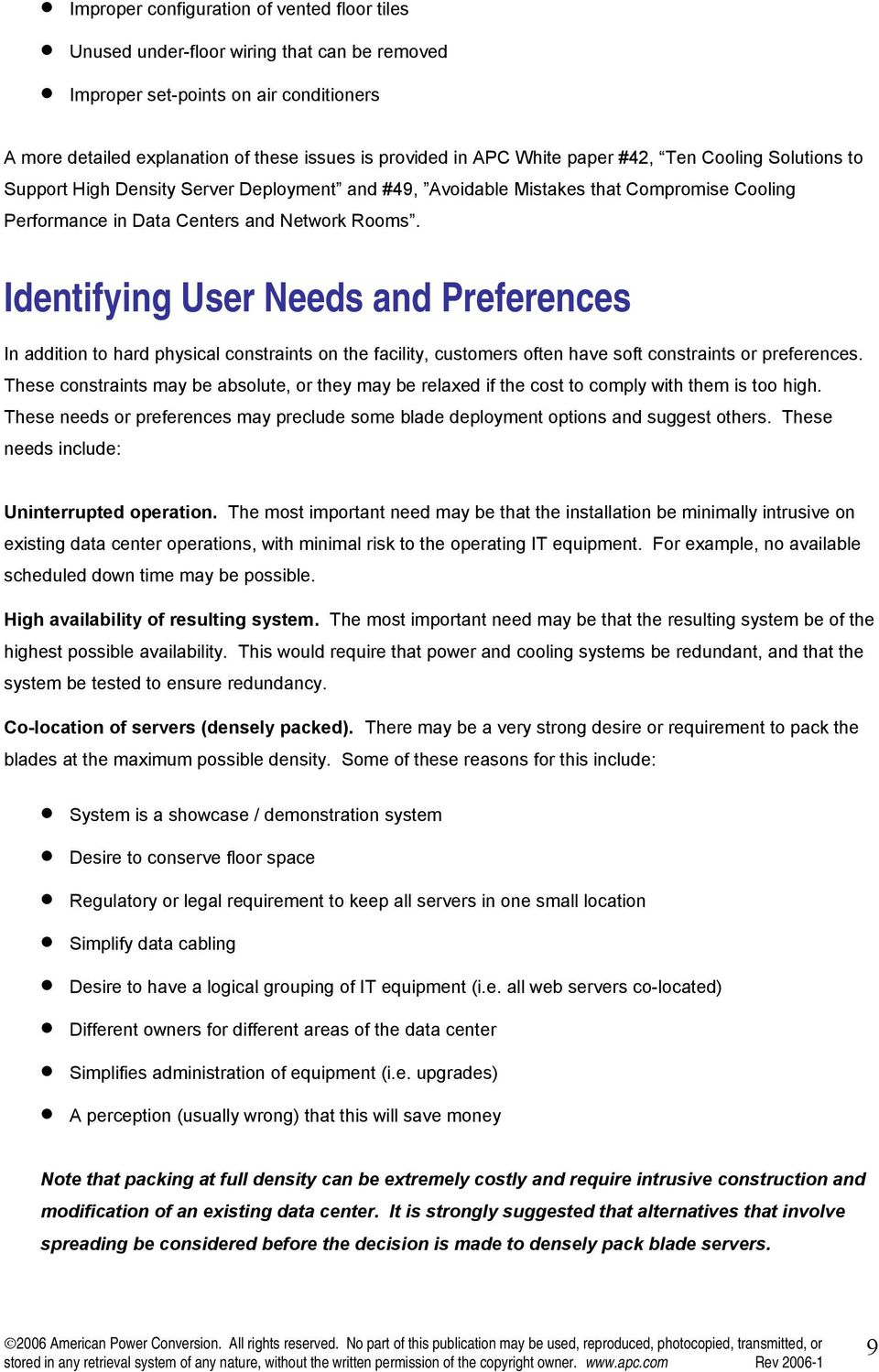 Identifying User Needs and Preferences In addition to hard physical constraints on the facility, customers often have soft constraints or preferences.