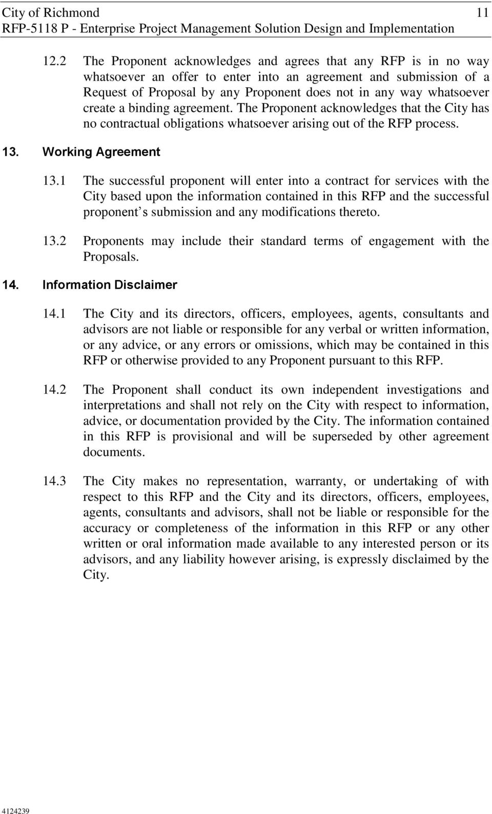 whatsoever create a binding agreement. The Proponent acknowledges that the City has no contractual obligations whatsoever arising out of the RFP process. 13. Working Agreement 13.