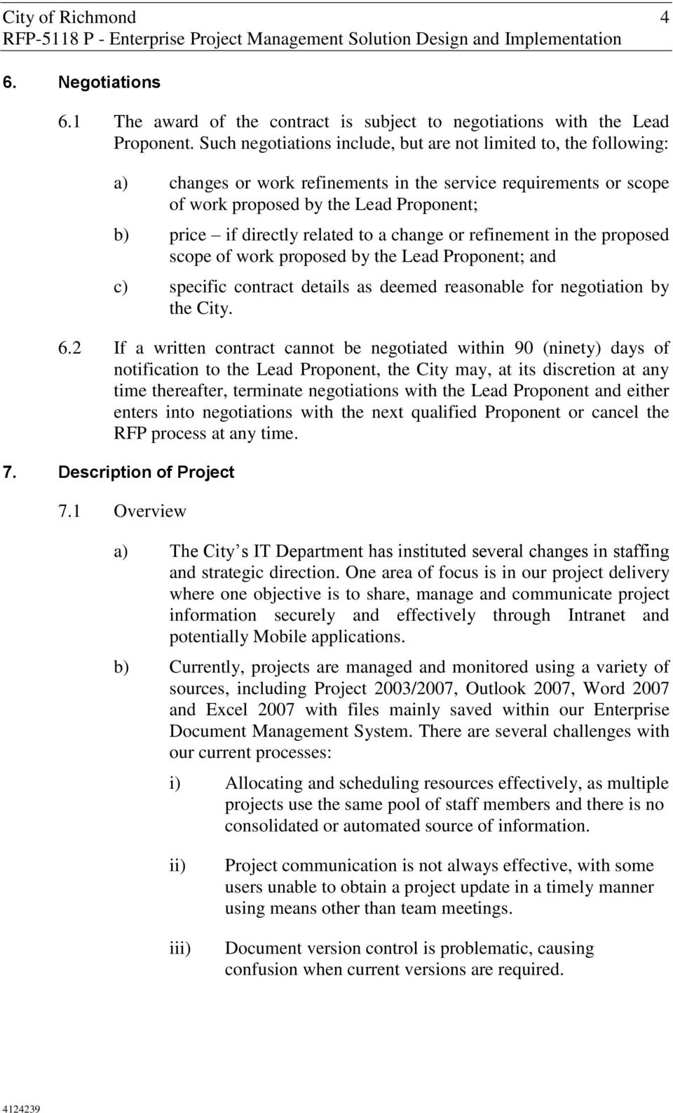 related to a change or refinement in the proposed scope of work proposed by the Lead Proponent; and c) specific contract details as deemed reasonable for negotiation by the City. 6.