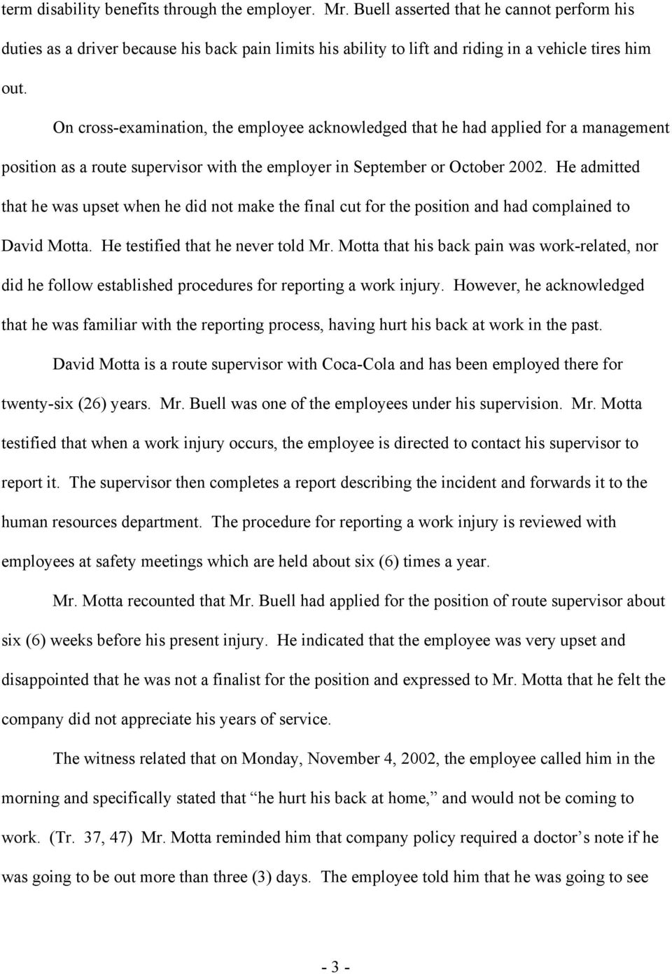 He admitted that he was upset when he did not make the final cut for the position and had complained to David Motta. He testified that he never told Mr.