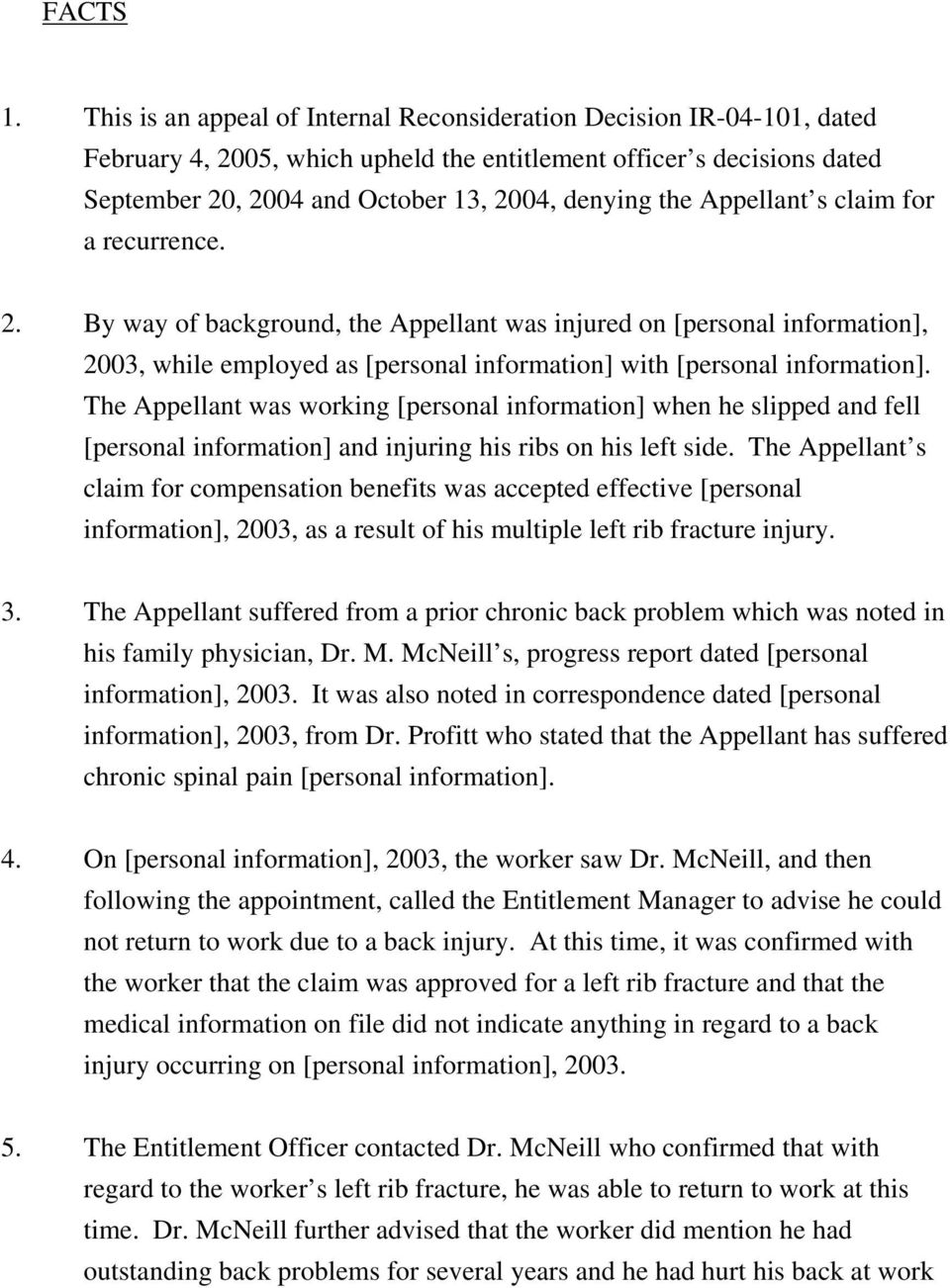 Appellant s claim for a recurrence. 2. By way of background, the Appellant was injured on [personal information], 2003, while employed as [personal information] with [personal information].