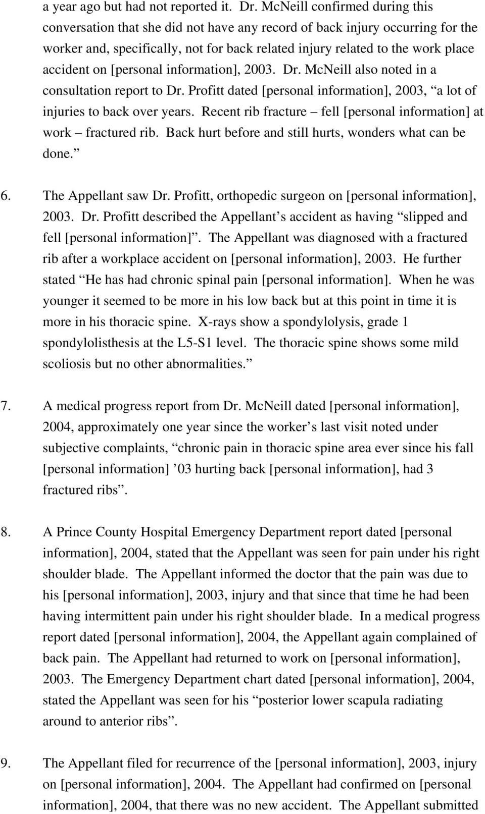 on [personal information], 2003. Dr. McNeill also noted in a consultation report to Dr. Profitt dated [personal information], 2003, a lot of injuries to back over years.