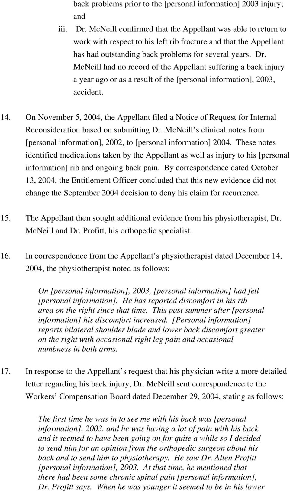McNeill had no record of the Appellant suffering a back injury a year ago or as a result of the [personal information], 2003, accident. 14.