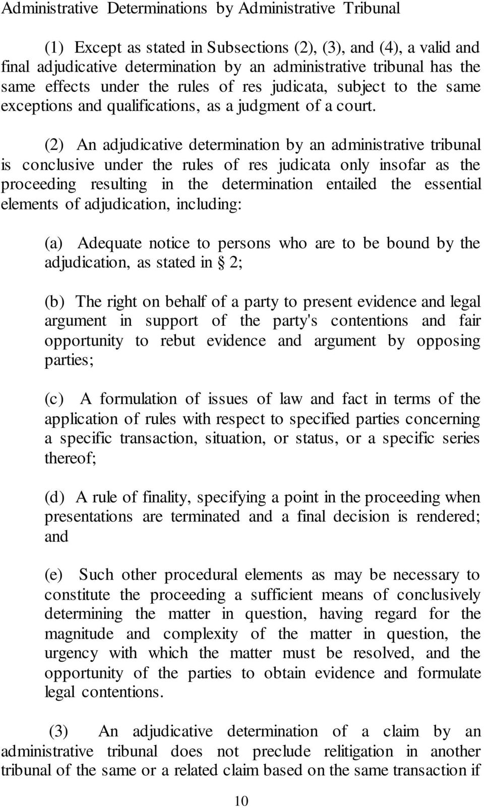 (2) An adjudicative determination by an administrative tribunal is conclusive under the rules of res judicata only insofar as the proceeding resulting in the determination entailed the essential