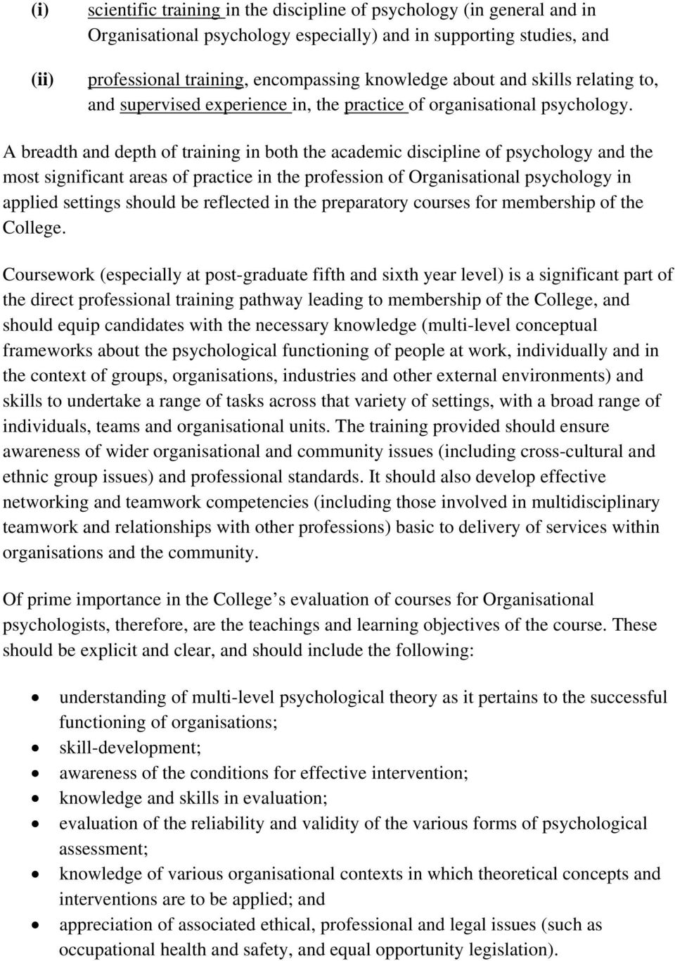 A breadth and depth of training in both the academic discipline of psychology and the most significant areas of practice in the profession of Organisational psychology in applied settings should be