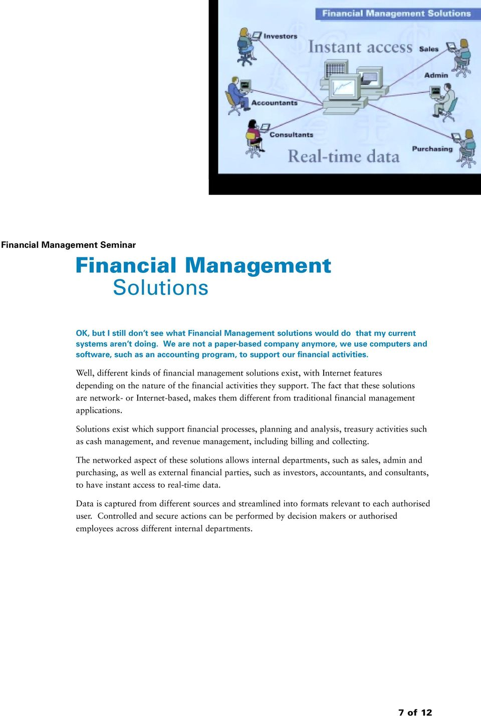 Well, different kinds of financial management solutions exist, with Internet features depending on the nature of the financial activities they support.