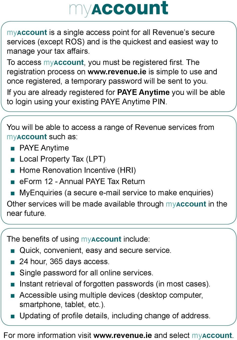 If you are already registered for PAYE Anytime you will be able to login using your existing PAYE Anytime PIN.