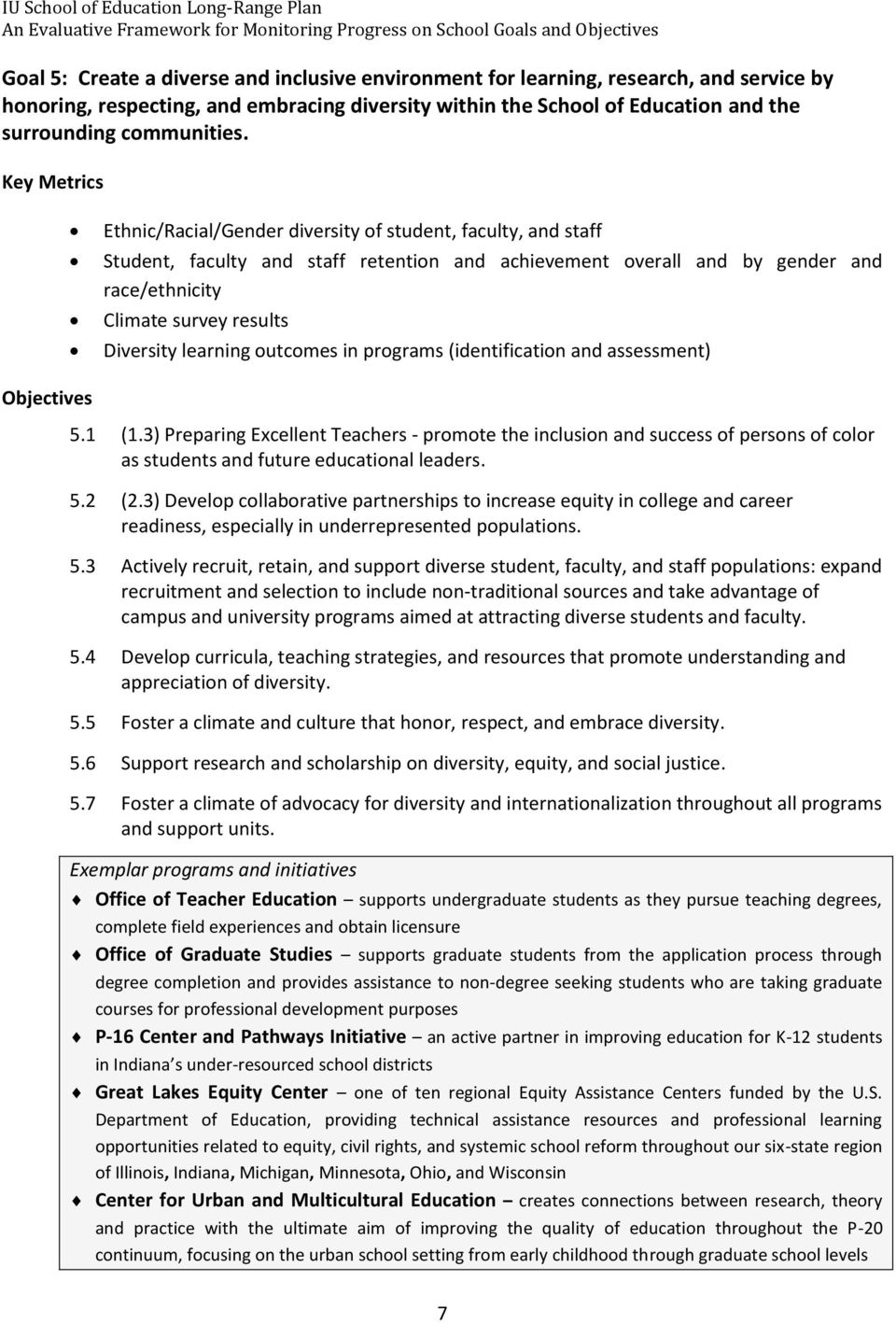 Key Metrics Ethnic/Racial/Gender diversity of student, faculty, and staff Student, faculty and staff retention and achievement overall and by gender and race/ethnicity Climate survey results
