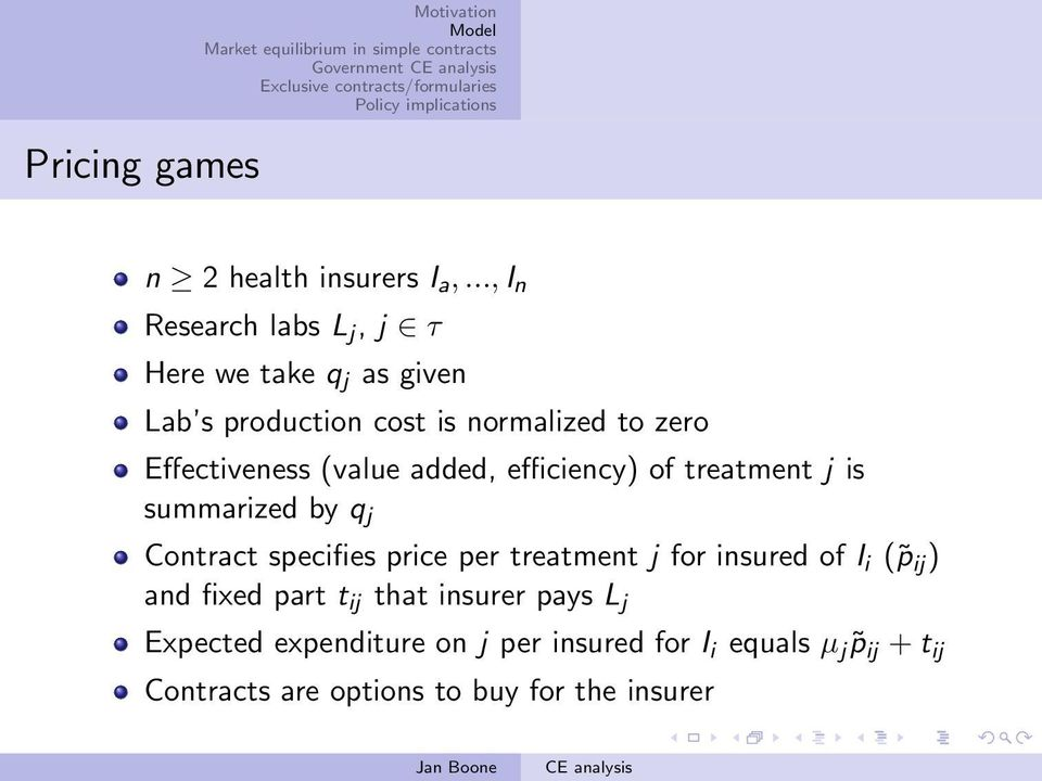 Effectiveness (value added, efficiency) of treatment j is summarized by q j Contract specifies price per