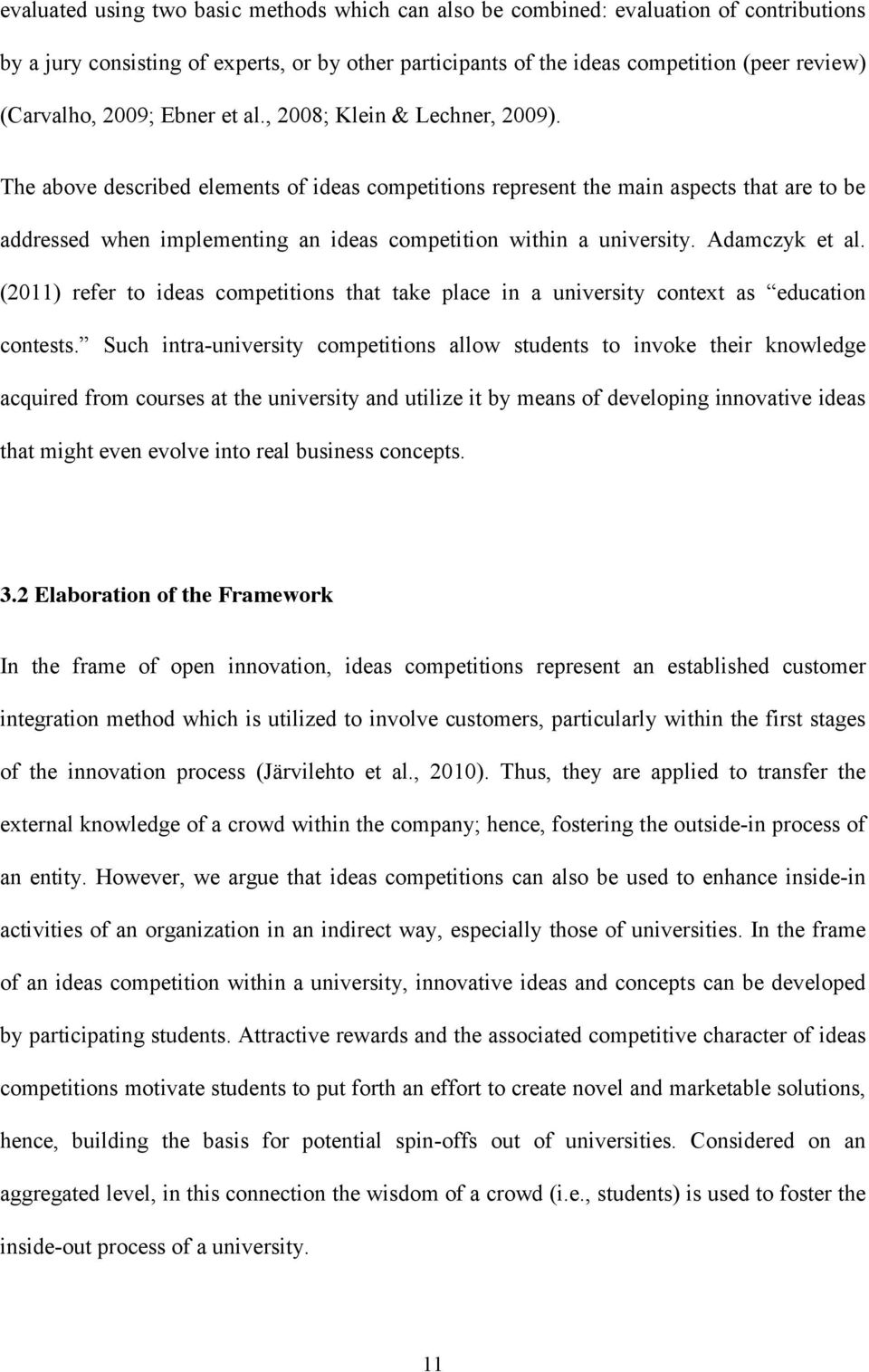 The above described elements of ideas competitions represent the main aspects that are to be addressed when implementing an ideas competition within a university. Adamczyk et al.