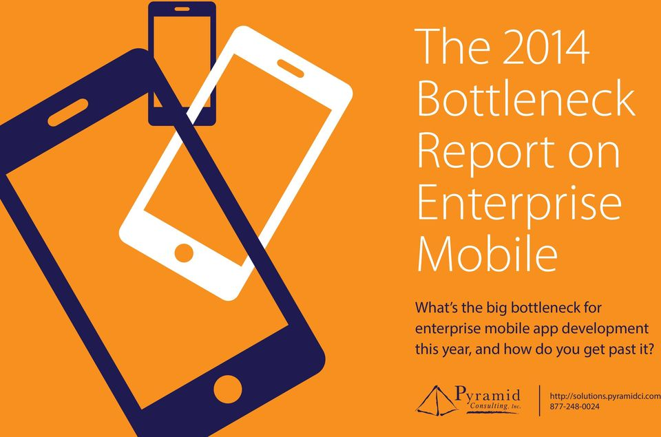 it? 1 / 32 The 2014 Bottleneck Report on Enterprise Mobile 2014 Pyramid