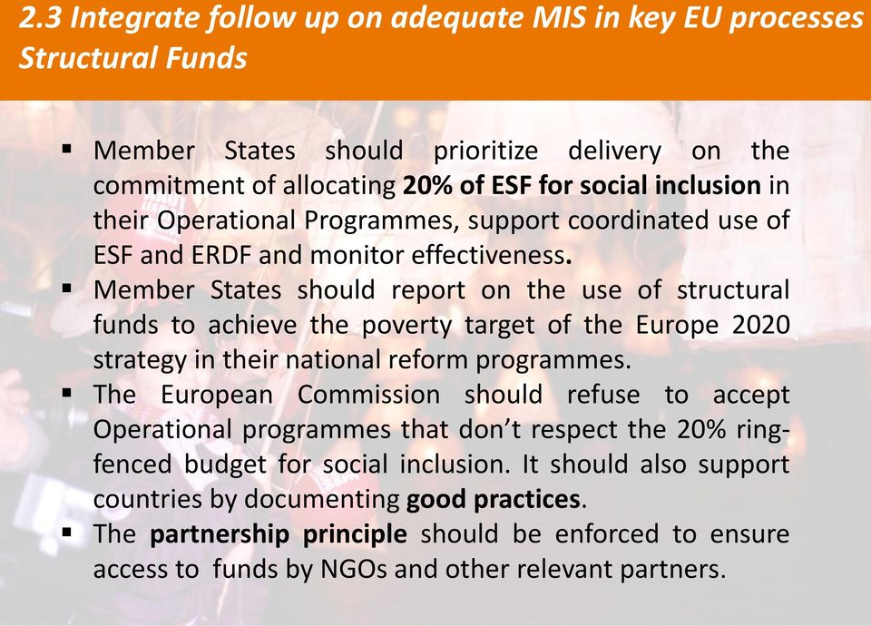 Member States should report on the use of structural funds to achieve the poverty target of the Europe 2020 strategy in their national reform programmes.