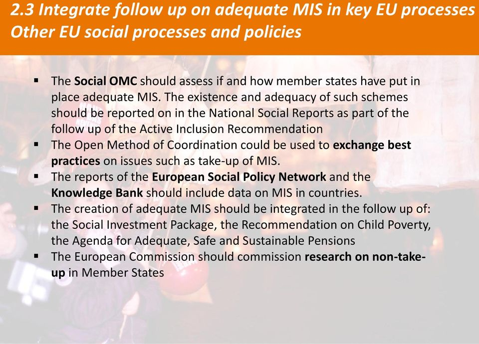 be used to exchange best practices on issues such as take-up of MIS. The reports of the European Social Policy Network and the Knowledge Bank should include data on MIS in countries.