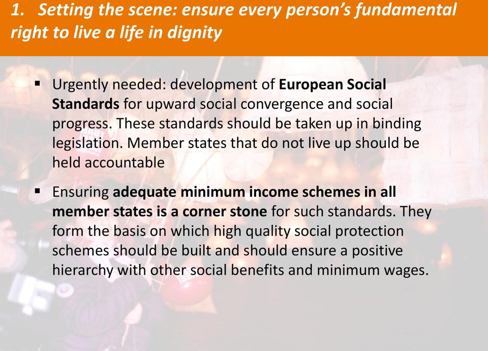 Member states that do not live up should be held accountable Ensuring adequate minimum income schemes in all member states is a corner stone for
