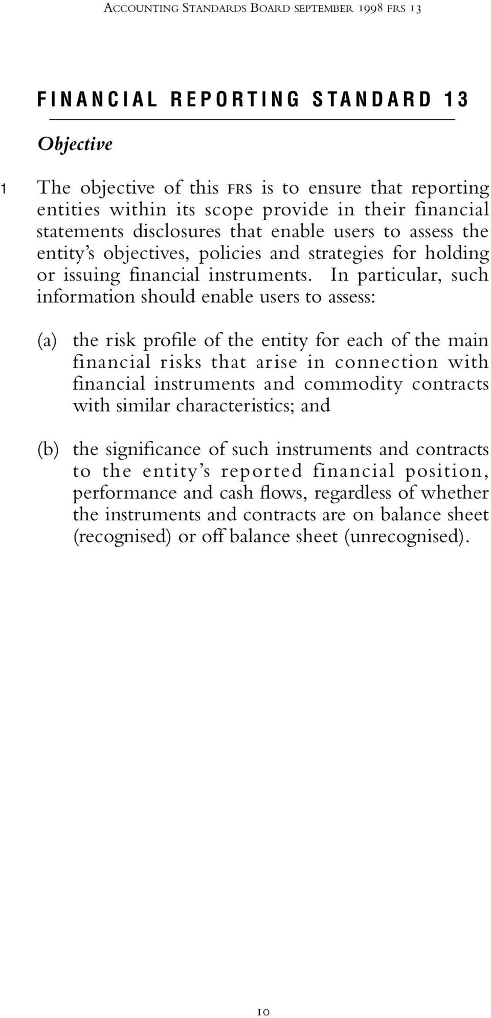 In particular, such information should enable users to assess: (a) the risk profile of the entity for each of the main financial risks that arise in connection with financial instruments and
