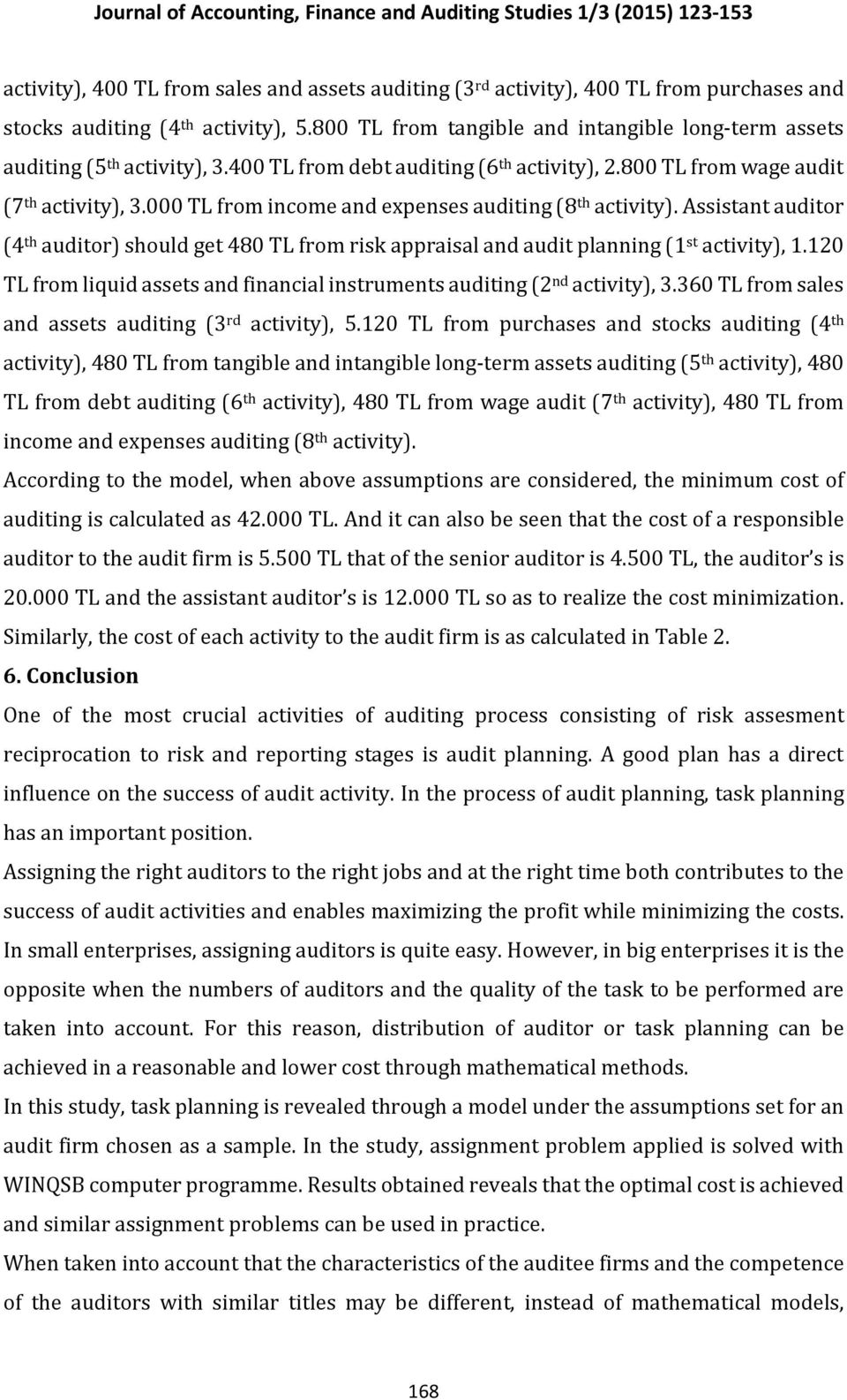 000 TL from income and expenses auditing (8 th activity). Assistant auditor (4 th auditor) should get 480 TL from risk appraisal and audit planning (1 st activity), 1.