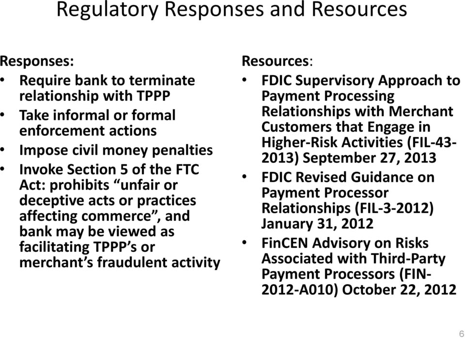 Resources: FDIC Supervisory Approach to Payment Processing Relationships with Merchant Customers that Engage in Higher-Risk Activities (FIL-43-2013) September 27, 2013 FDIC