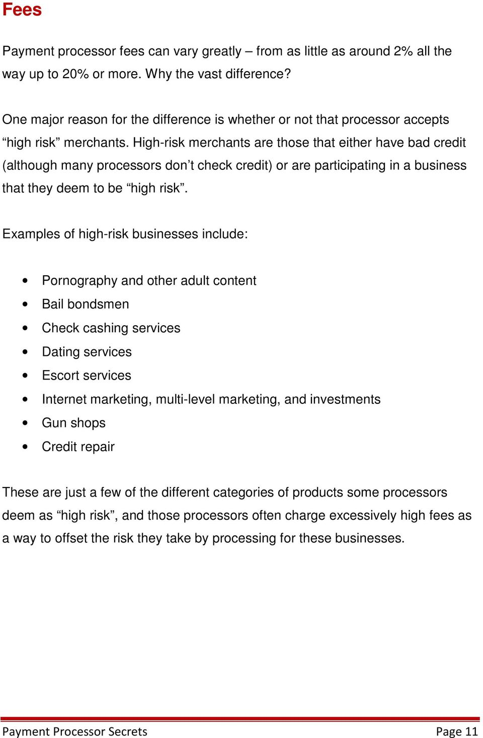 High-risk merchants are those that either have bad credit (although many processors don t check credit) or are participating in a business that they deem to be high risk.