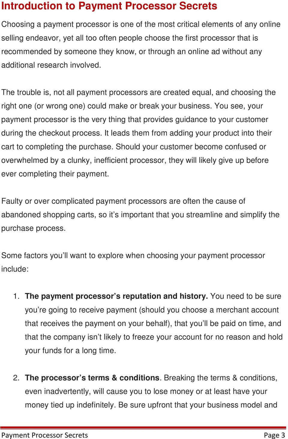 The trouble is, not all payment processors are created equal, and choosing the right one (or wrong one) could make or break your business.