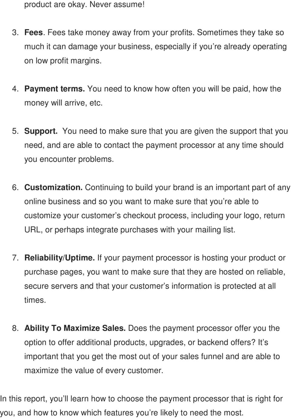 You need to make sure that you are given the support that you need, and are able to contact the payment processor at any time should you encounter problems. 6. Customization.