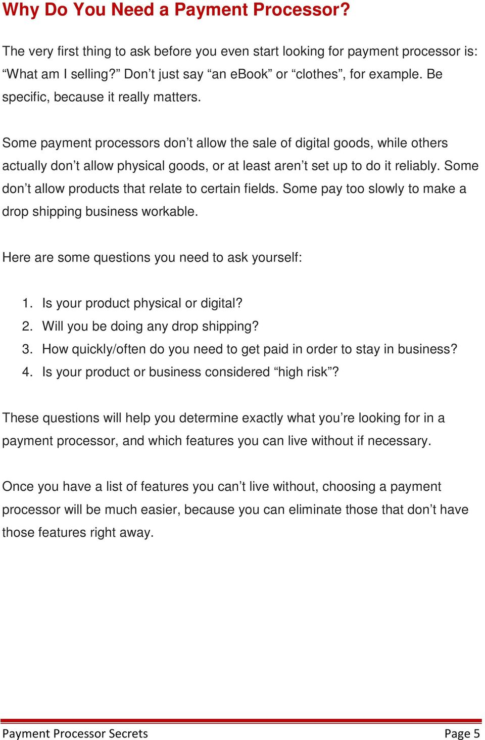 Some don t allow products that relate to certain fields. Some pay too slowly to make a drop shipping business workable. Here are some questions you need to ask yourself: 1.