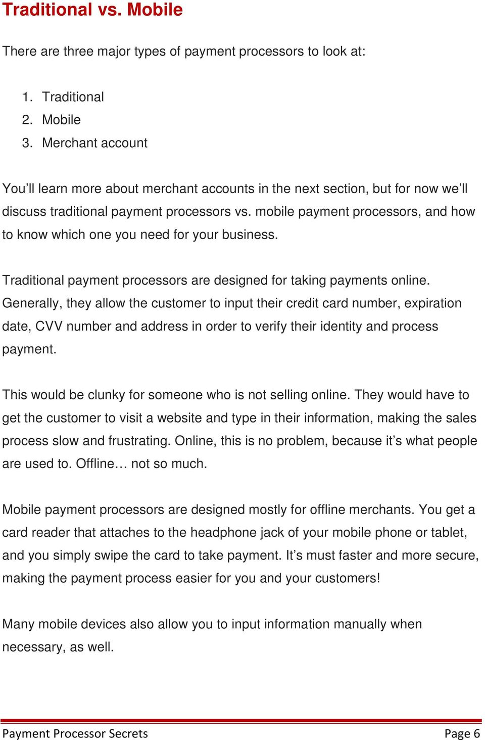 mobile payment processors, and how to know which one you need for your business. Traditional payment processors are designed for taking payments online.