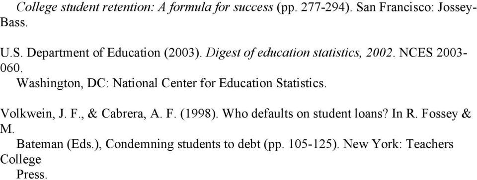 Washington, DC: National Center for Education Statistics. Volkwein, J. F., & Cabrera, A. F. (1998).