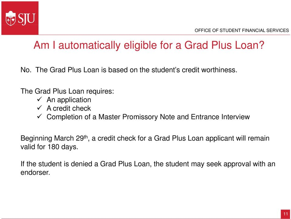 The Grad Plus Loan requires: An application A credit check Completion of a Master Promissory Note and Entrance