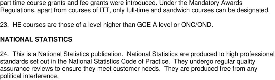 HE courses are those of a level higher than GCE A level or ONC/OND. NATIONAL STATISTICS 24. This is a National Statistics publication.