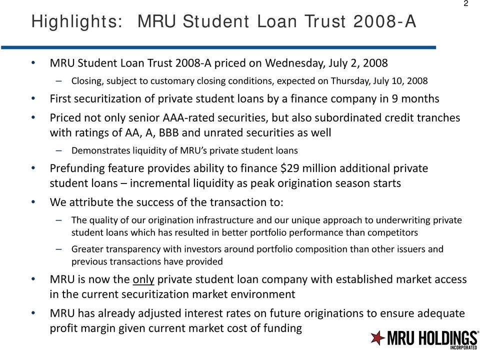 securities as well Demonstrates liquidity of MRU s private student loans Prefunding feature provides ability to finance $29 million additional private student loans incremental liquidity as peak