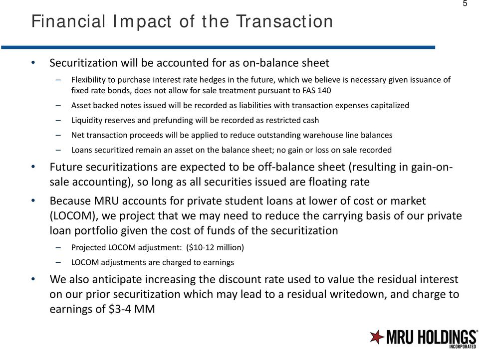 prefunding will be recorded as restricted cash Net transaction proceeds will be applied to reduce outstanding warehouse line balances Loans securitized remain an asset on the balance sheet; no gain
