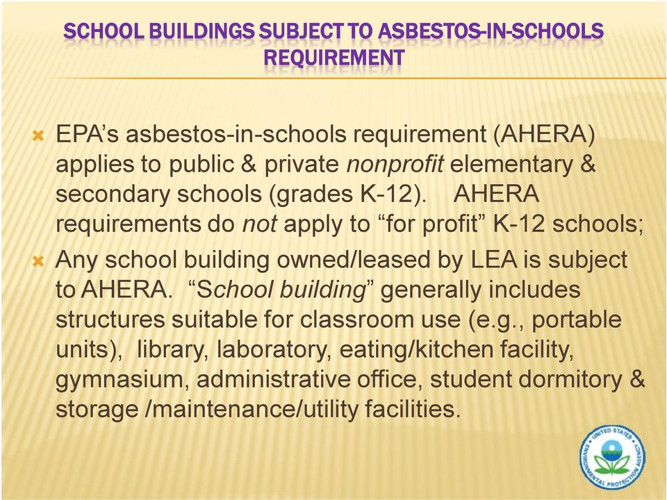 AHERA requirements do not apply to for profit K-12 schools; Any school building owned/leased by LEA is subject to AHERA.