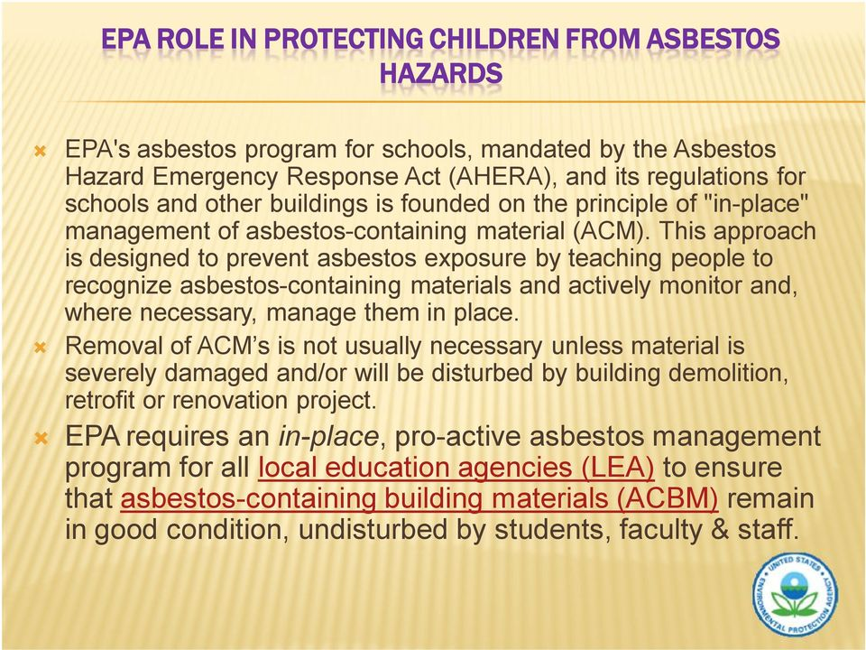 This approach is designed to prevent asbestos exposure by teaching people to recognize asbestos-containing materials and actively monitor and, where necessary, manage them in place.