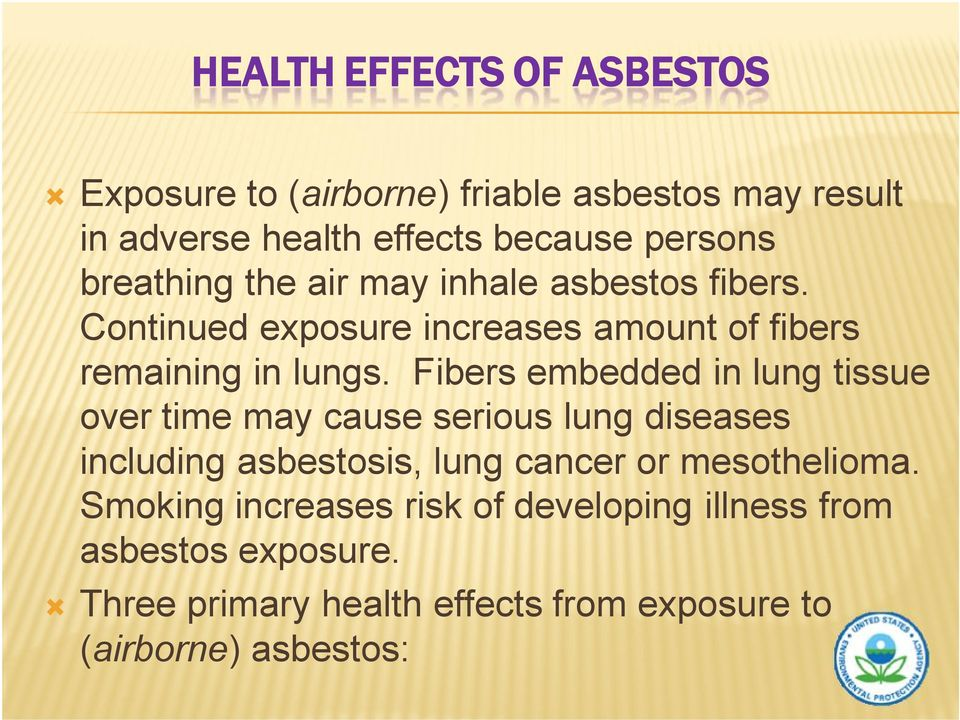Fibers embedded in lung tissue over time may cause serious lung diseases including asbestosis, lung cancer or mesothelioma.