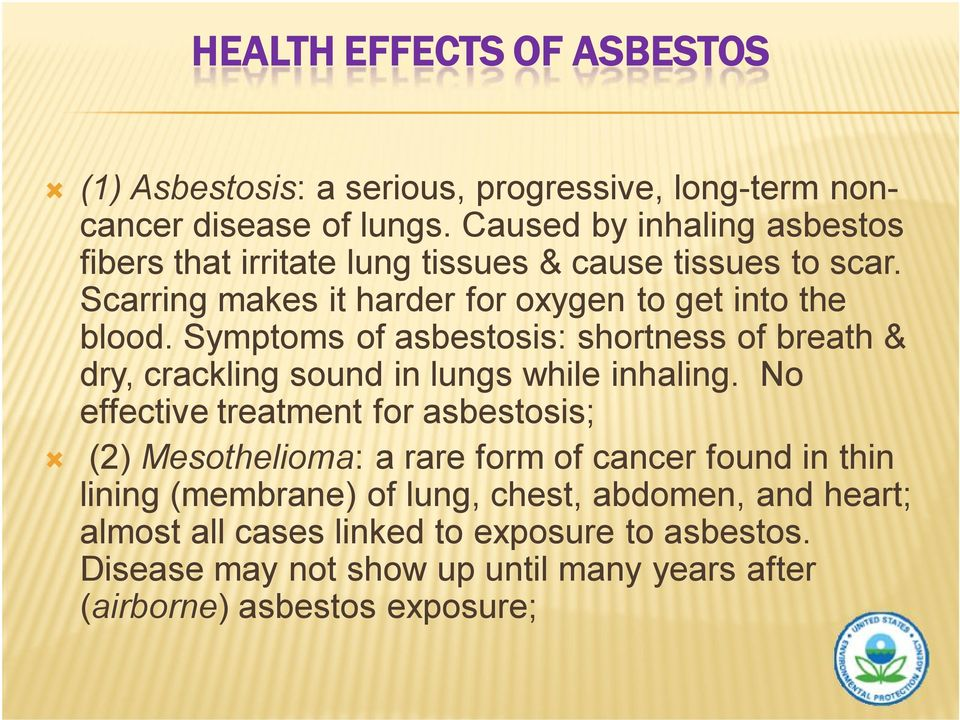 Symptoms of asbestosis: shortness of breath & dry, crackling sound in lungs while inhaling.
