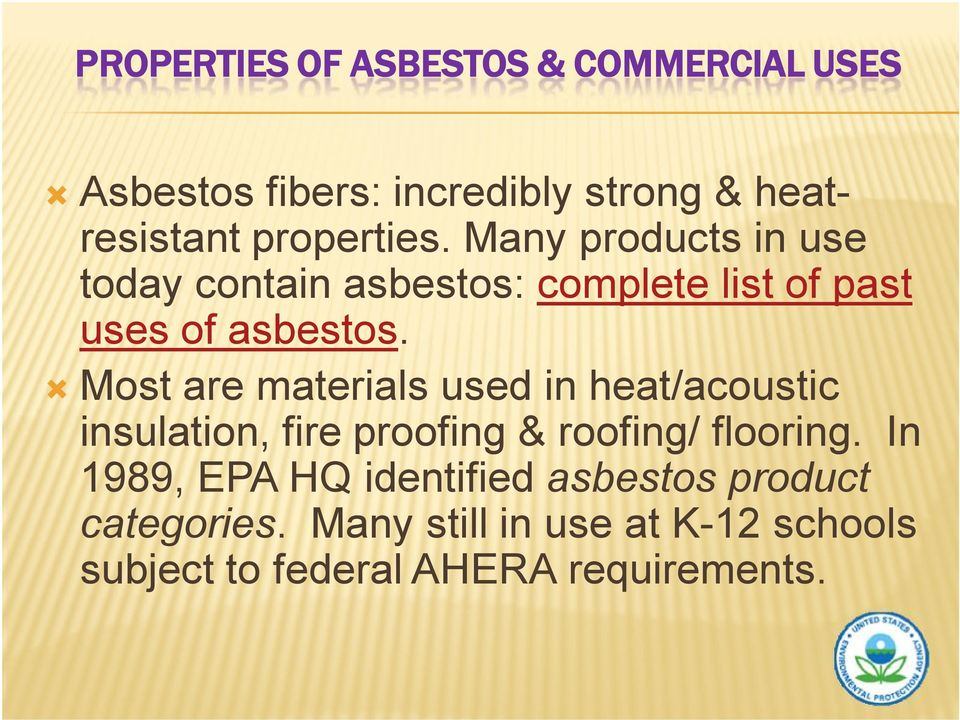 Most are materials used in heat/acoustic insulation, fire proofing & roofing/ flooring.