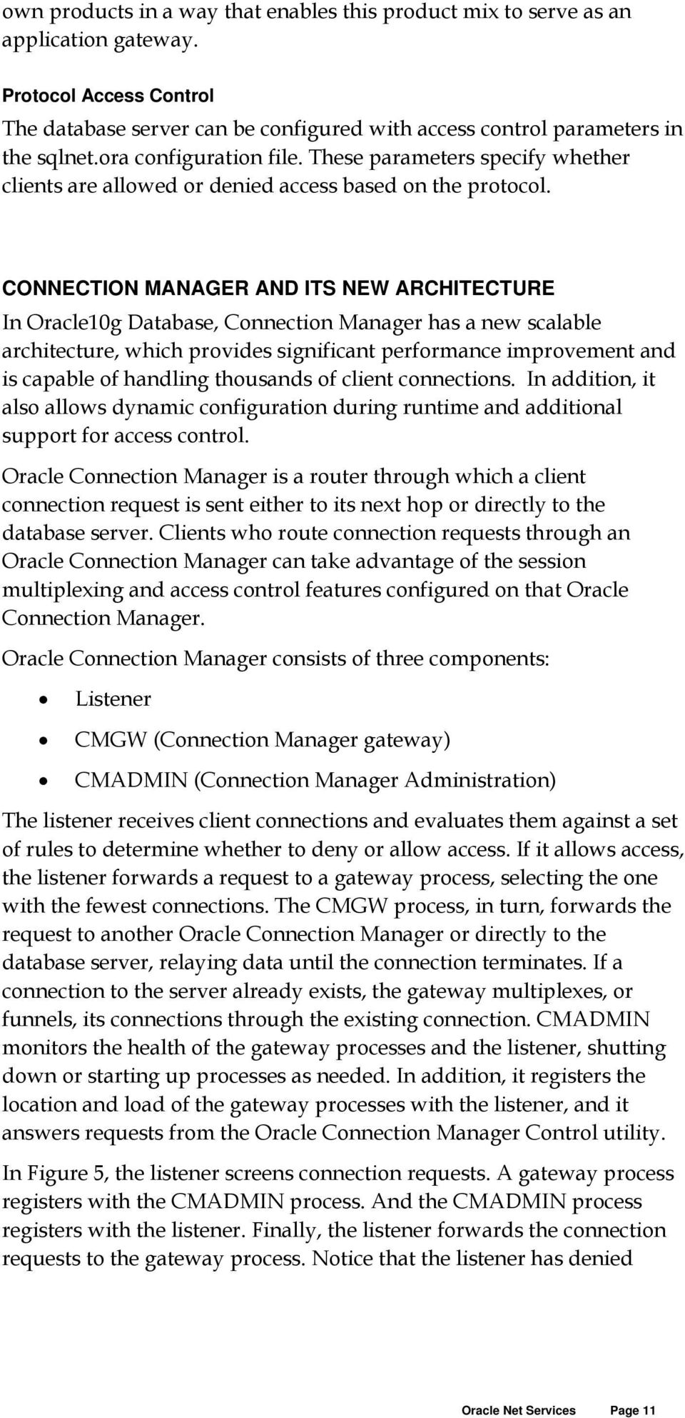 CONNECTION MANAGER AND ITS NEW ARCHITECTURE In Oracle10g Database, Connection Manager has a new scalable architecture, which provides significant performance improvement and is capable of handling