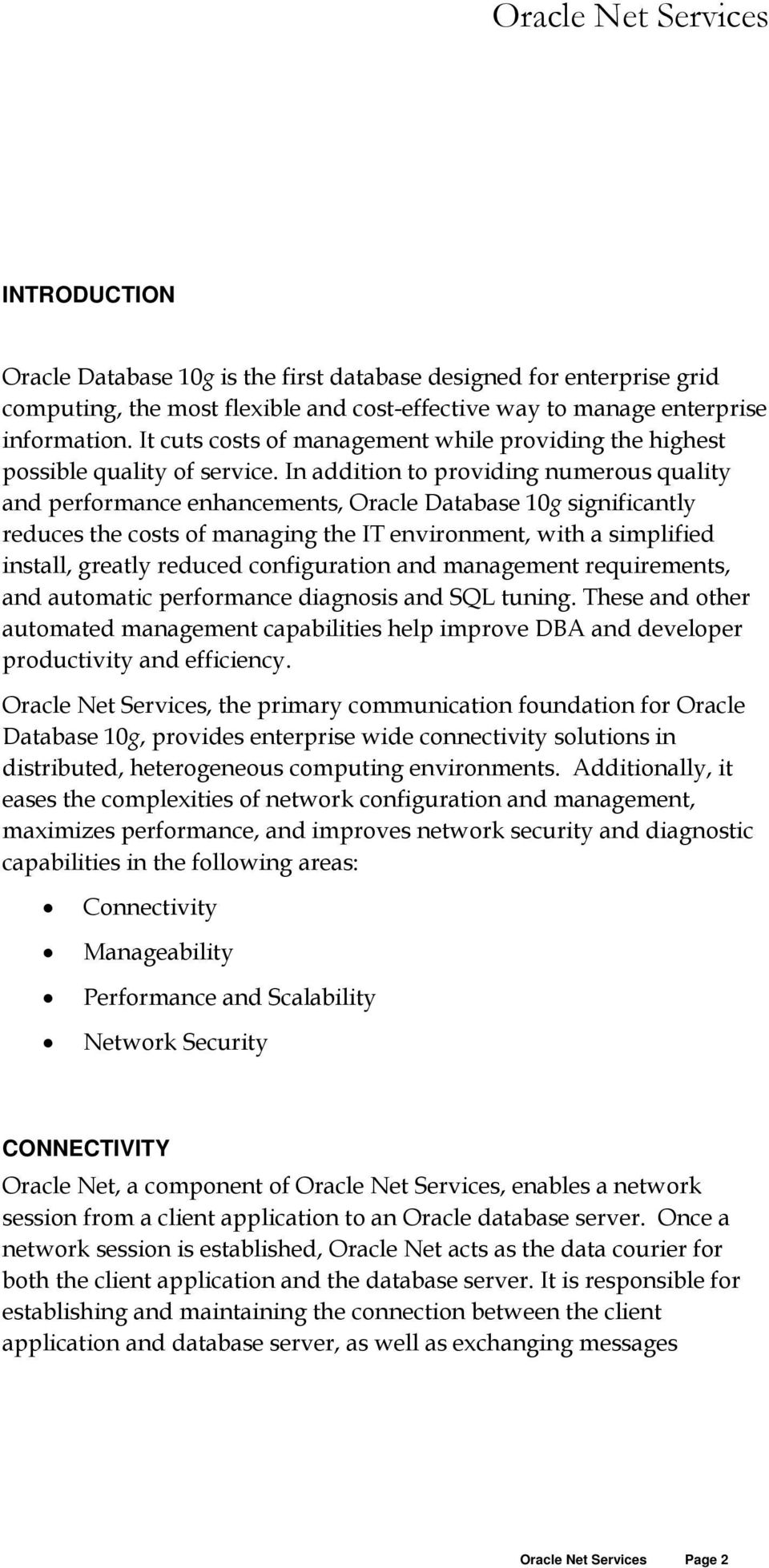 In addition to providing numerous quality and performance enhancements, Oracle Database 10g significantly reduces the costs of managing the IT environment, with a simplified install, greatly reduced