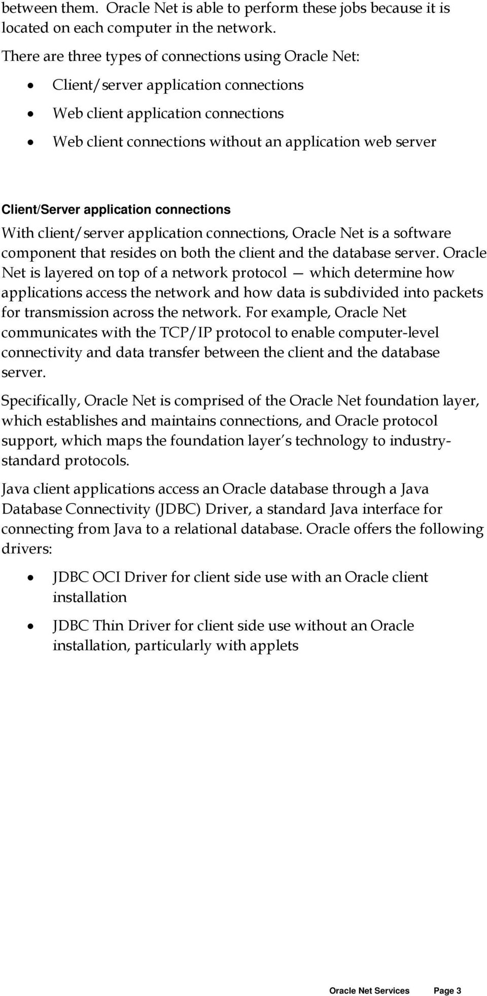 application connections With client/server application connections, Oracle Net is a software component that resides on both the client and the database server.