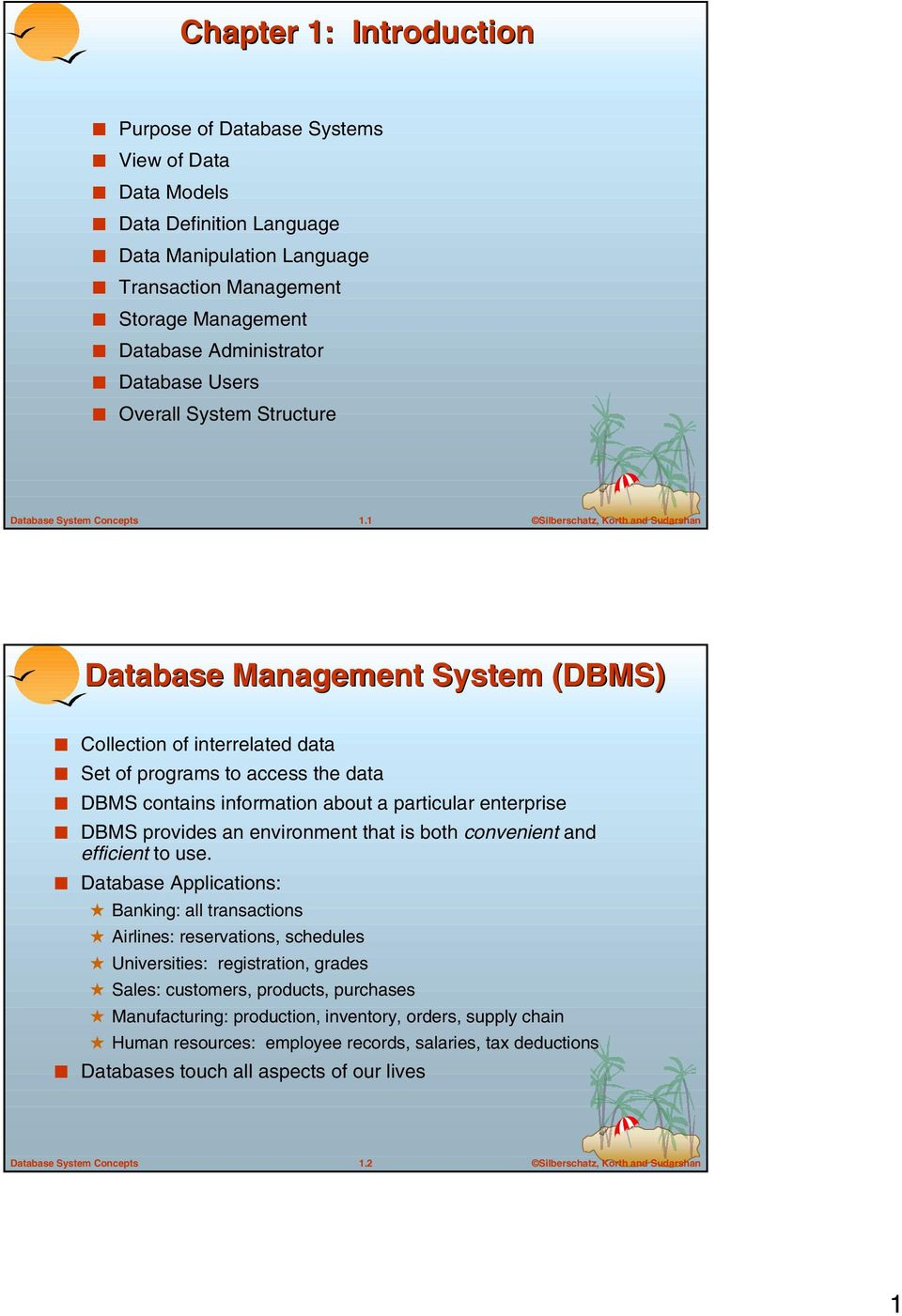 1 Database Management System (DBMS) Collection of interrelated data Set of programs to access the data DBMS contains information about a particular enterprise DBMS provides an environment that is
