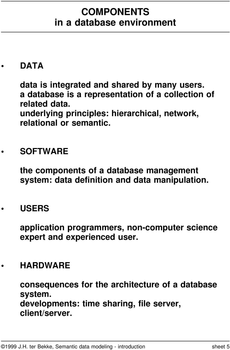 SOFTWARE the components of a database management system: data definition and data manipulation.